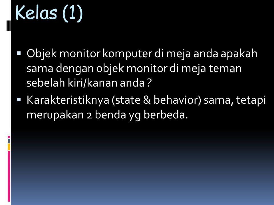 Kelas (1) Objek monitor komputer di meja anda apakah sama dengan objek monitor di meja teman sebelah kiri/kanan anda