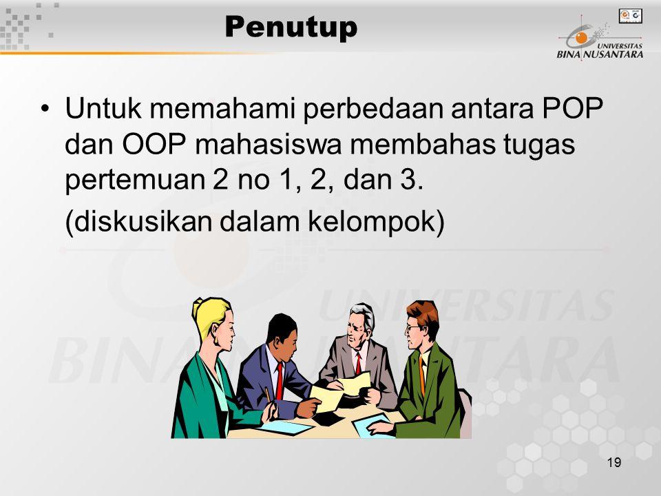 Penutup Untuk memahami perbedaan antara POP dan OOP mahasiswa membahas tugas pertemuan 2 no 1, 2, dan 3.