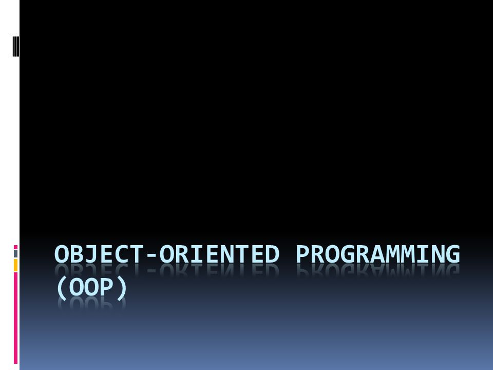 OBJECT-ORIENTED PROGRAMMING (OOP)