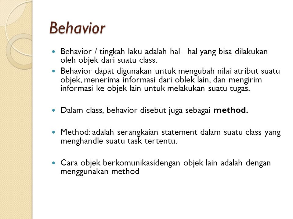 Behavior Behavior / tingkah laku adalah hal –hal yang bisa dilakukan oleh objek dari suatu class.