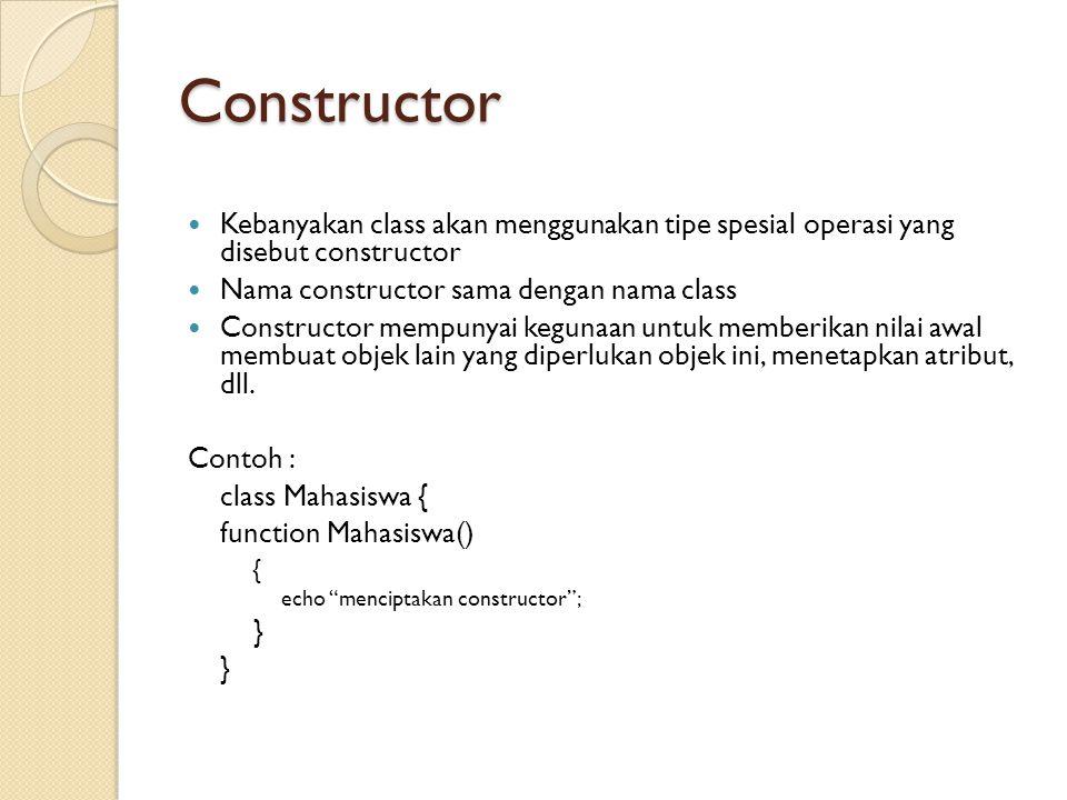 Constructor Kebanyakan class akan menggunakan tipe spesial operasi yang disebut constructor. Nama constructor sama dengan nama class.