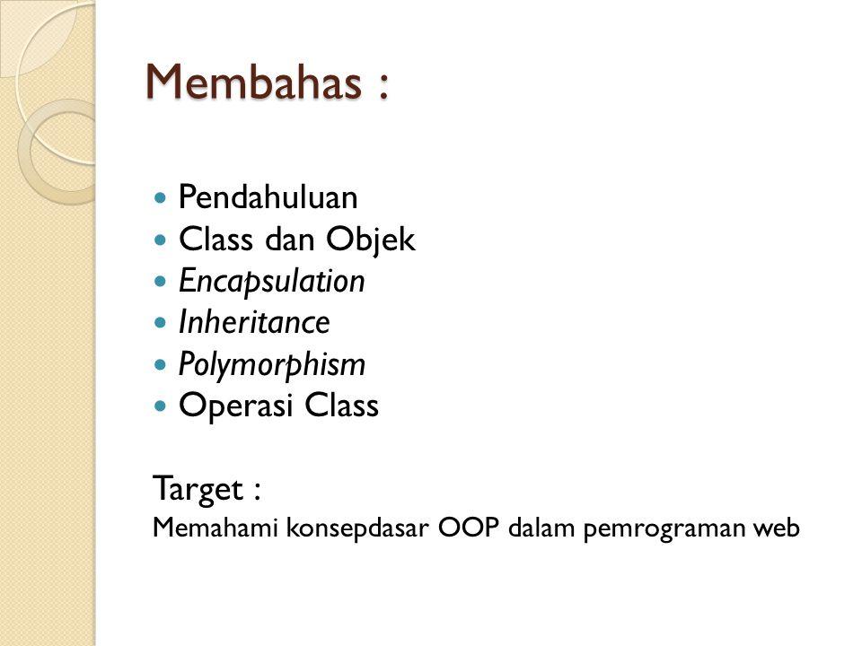 Membahas : Pendahuluan Class dan Objek Encapsulation Inheritance