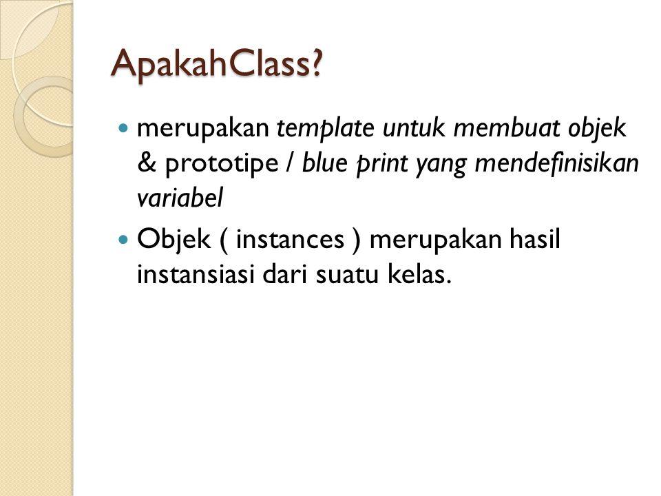 ApakahClass merupakan template untuk membuat objek & prototipe / blue print yang mendefinisikan variabel.