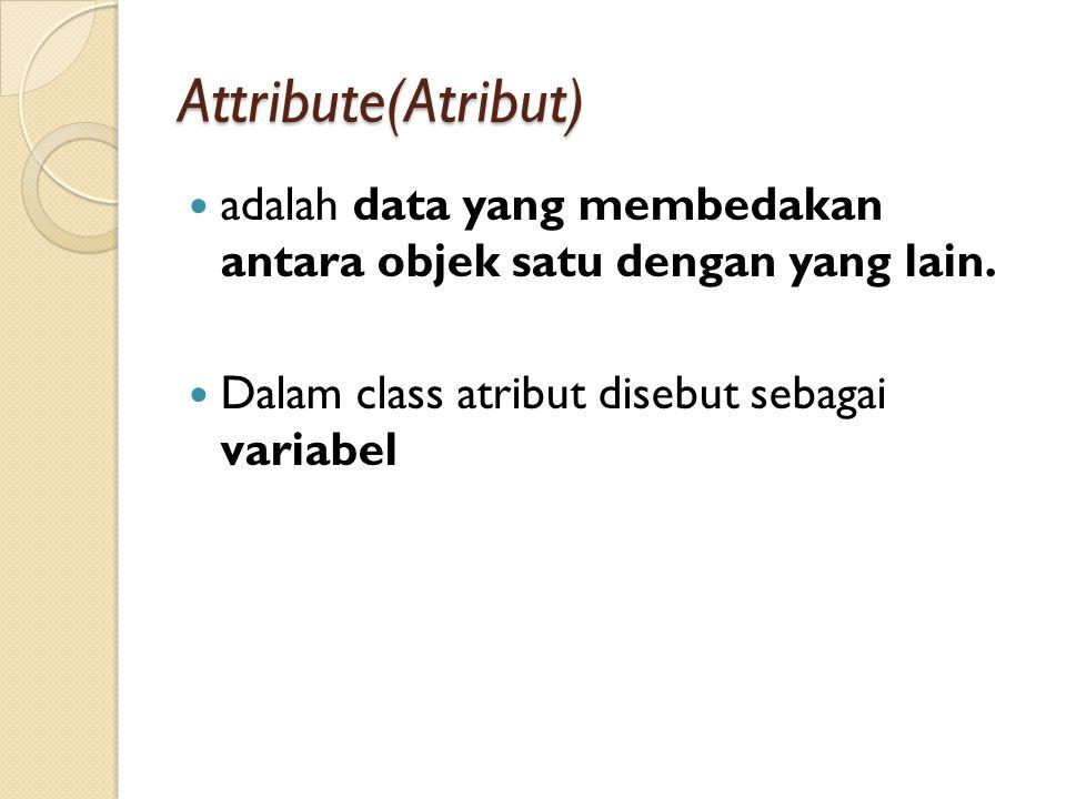 Attribute(Atribut) adalah data yang membedakan antara objek satu dengan yang lain.