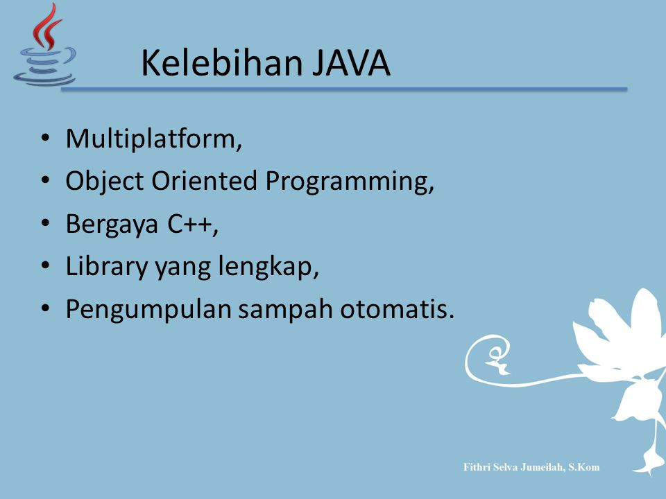 Kelebihan JAVA Multiplatform, Object Oriented Programming,