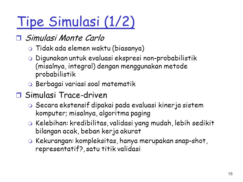 Tipe Simulasi (1/2) Simulasi Monte Carlo Simulasi Trace-driven
