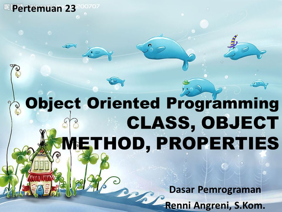 CLASS, OBJECT METHOD, PROPERTIES Object Oriented Programming