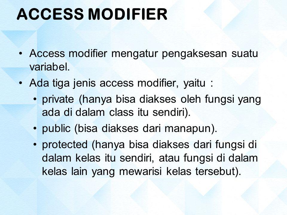 ACCESS MODIFIER Access modifier mengatur pengaksesan suatu variabel.