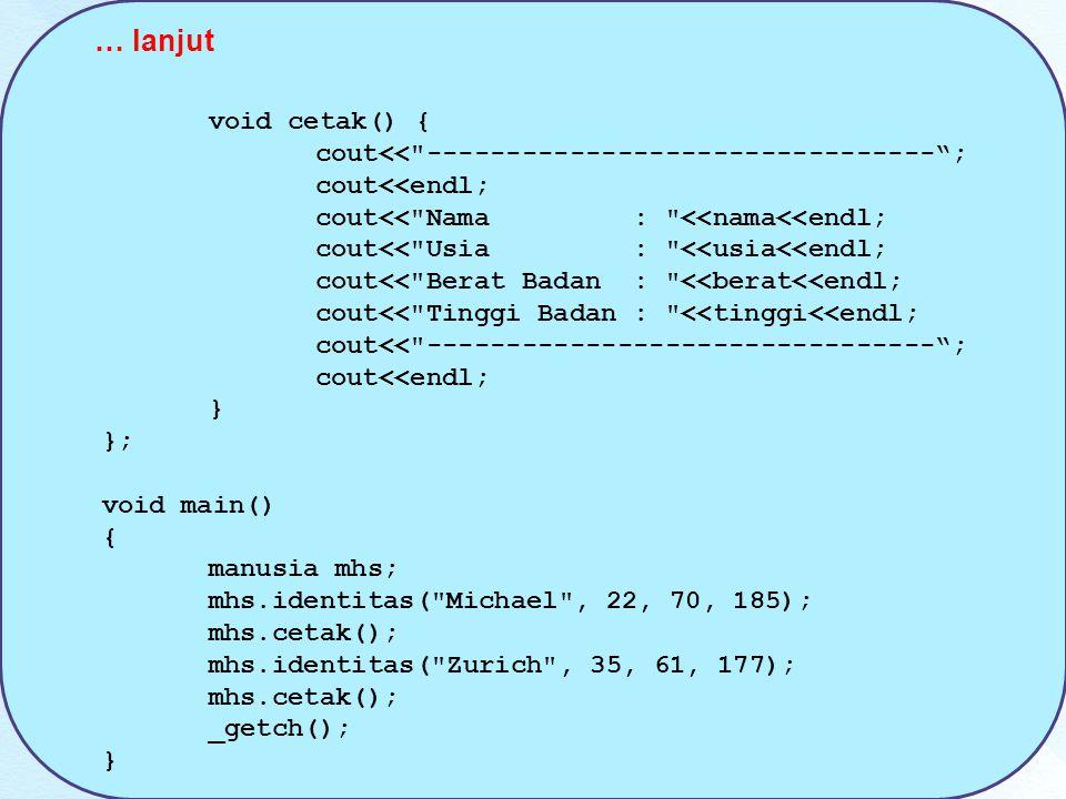 … lanjut void cetak() { cout<< -------------------------------- ; cout<<endl; cout<< Nama : <<nama<<endl;