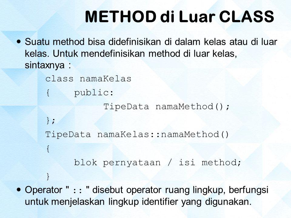 METHOD di Luar CLASS Suatu method bisa didefinisikan di dalam kelas atau di luar kelas. Untuk mendefinisikan method di luar kelas, sintaxnya :