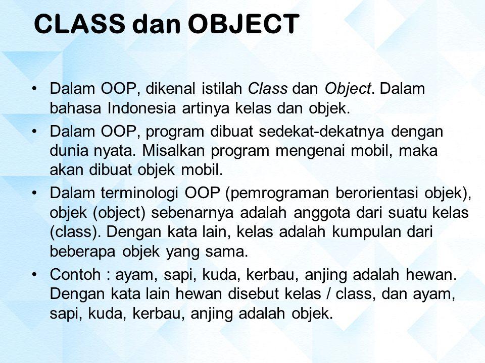 CLASS dan OBJECT Dalam OOP, dikenal istilah Class dan Object. Dalam bahasa Indonesia artinya kelas dan objek.