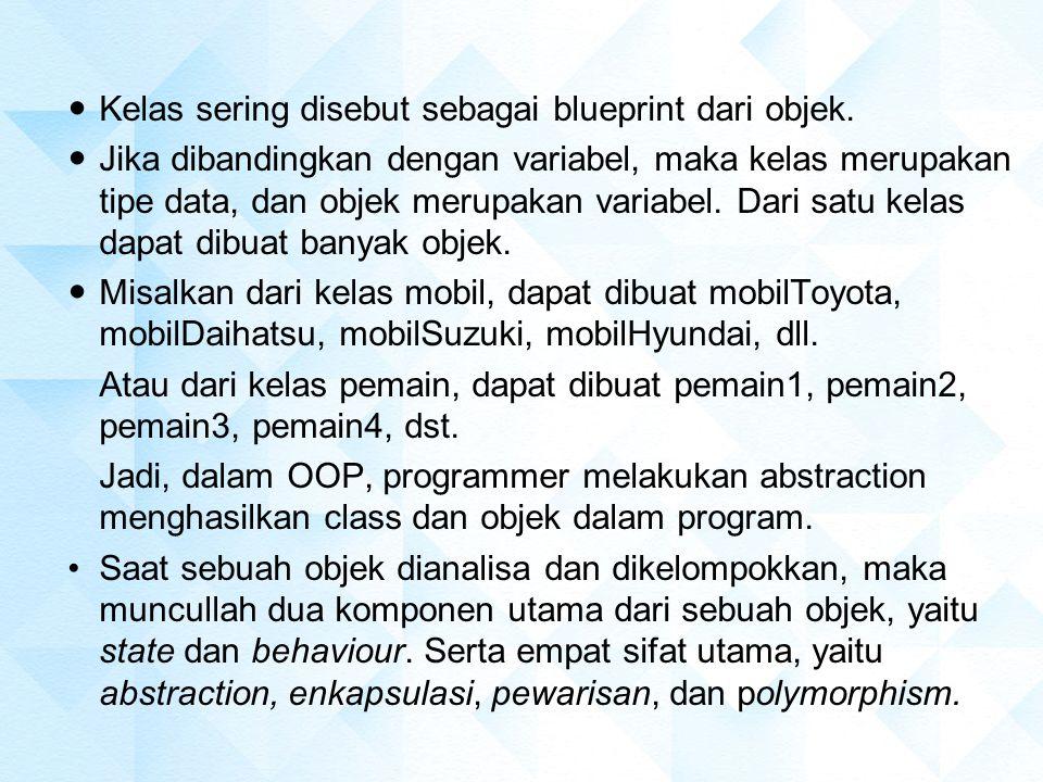 Kelas sering disebut sebagai blueprint dari objek.