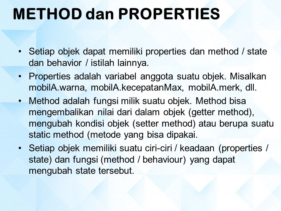 METHOD dan PROPERTIES Setiap objek dapat memiliki properties dan method / state dan behavior / istilah lainnya.
