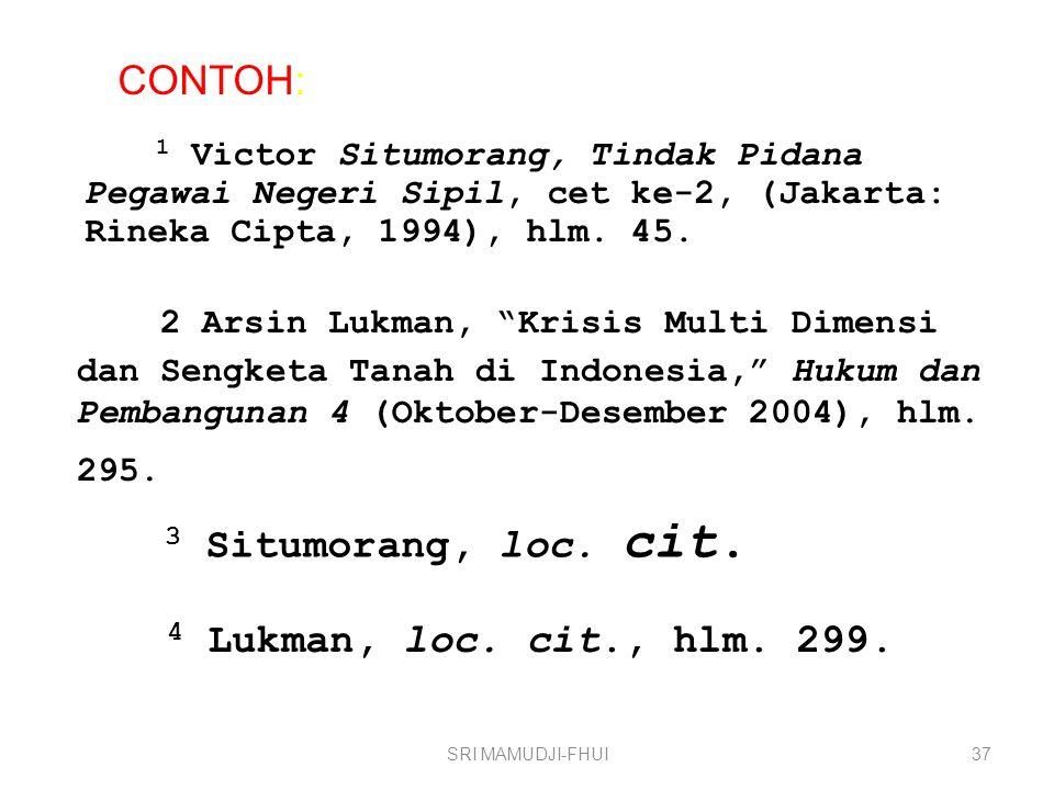 CONTOH: 1 Victor Situmorang, Tindak Pidana Pegawai Negeri Sipil, cet ke-2, (Jakarta: Rineka Cipta, 1994), hlm. 45.