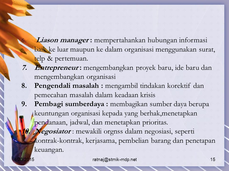 Liason manager : mempertahankan hubungan informasi baik ke luar maupun ke dalam organisasi menggunakan surat, telp & pertemuan.