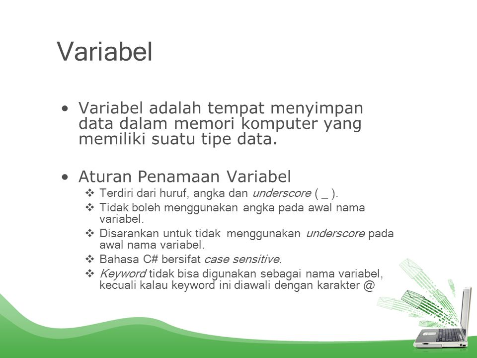 Variabel Variabel adalah tempat menyimpan data dalam memori komputer yang memiliki suatu tipe data.