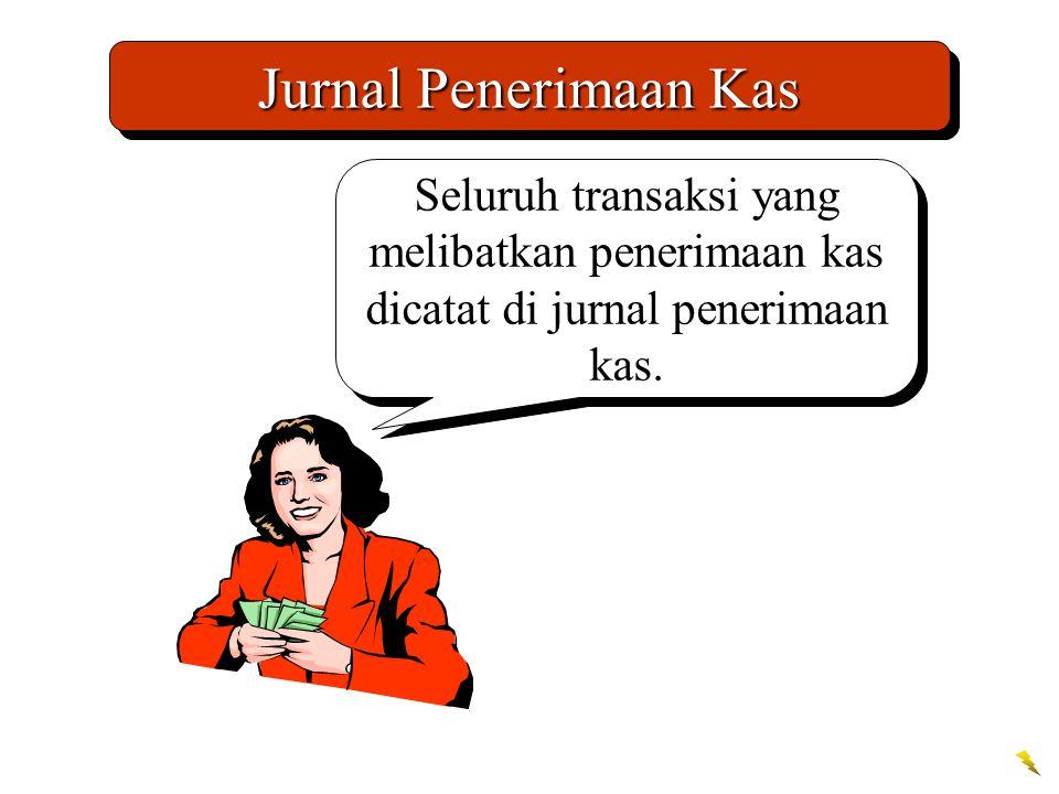 Jurnal Penerimaan Kas Seluruh transaksi yang melibatkan penerimaan kas dicatat di jurnal penerimaan kas.