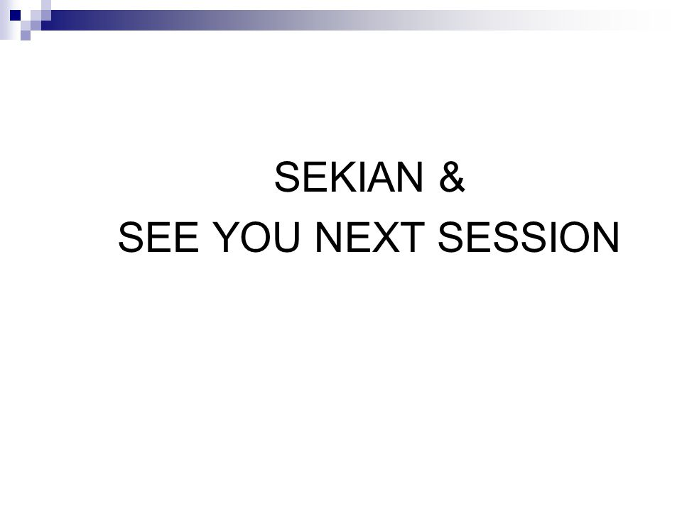 SEKIAN & SEE YOU NEXT SESSION