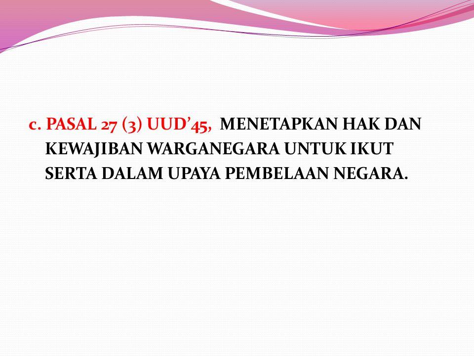 c. PASAL 27 (3) UUD'45, MENETAPKAN HAK DAN