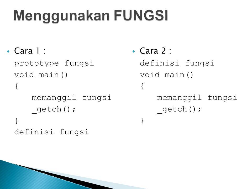 Menggunakan FUNGSI Cara 1 : prototype fungsi void main() {