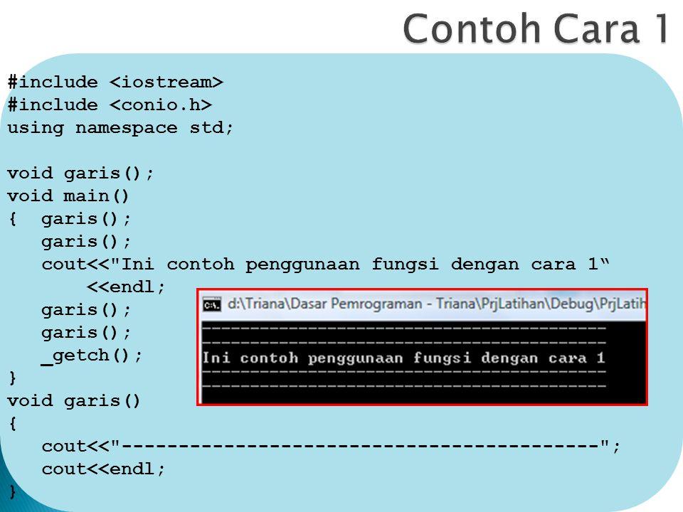 Contoh Cara 1 #include <iostream> #include <conio.h>