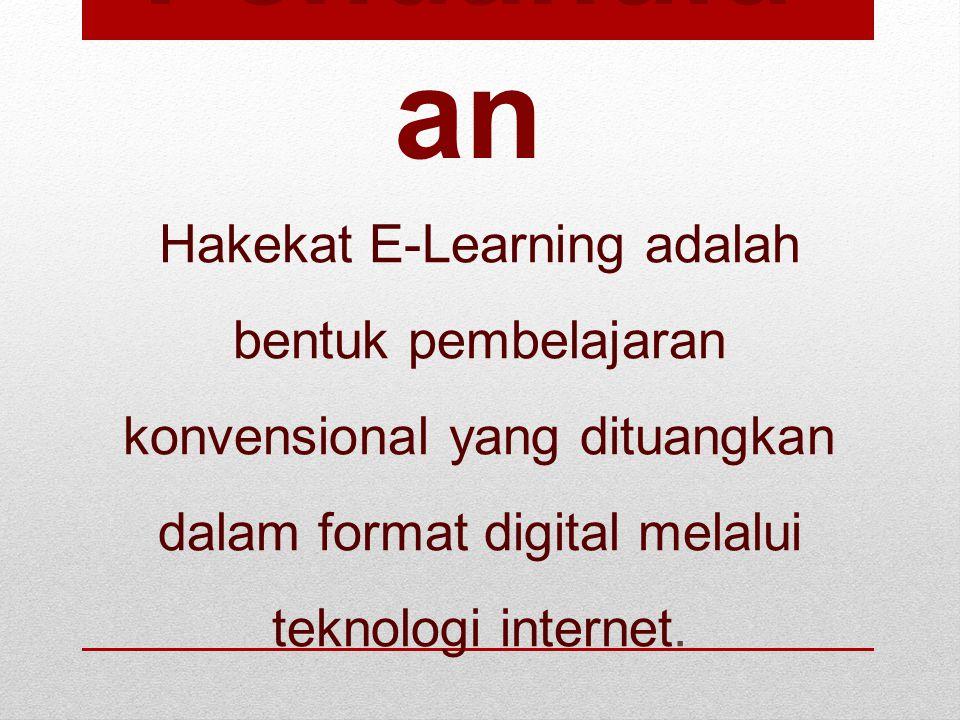 Pendahuluan Hakekat E-Learning adalah bentuk pembelajaran konvensional yang dituangkan dalam format digital melalui teknologi internet.