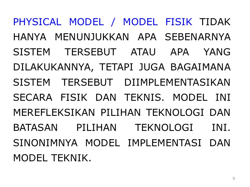 PHYSICAL MODEL / MODEL FISIK TIDAK HANYA MENUNJUKKAN APA SEBENARNYA SISTEM TERSEBUT ATAU APA YANG DILAKUKANNYA, TETAPI JUGA BAGAIMANA SISTEM TERSEBUT DIIMPLEMENTASIKAN SECARA FISIK DAN TEKNIS.