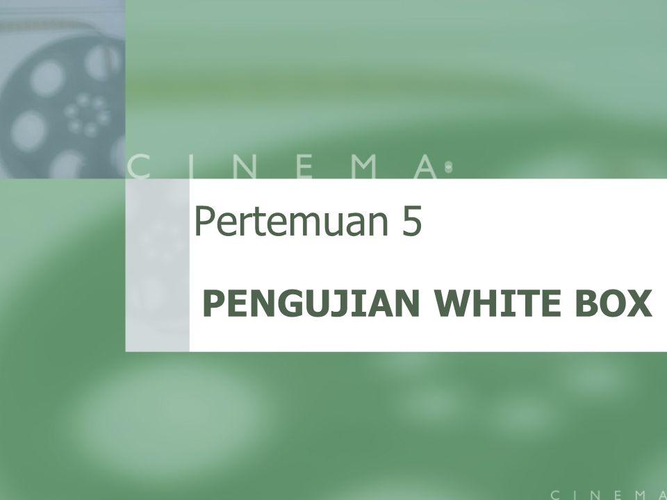 Pertemuan 5 PENGUJIAN WHITE BOX