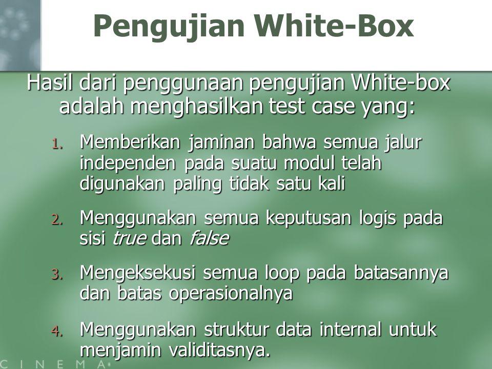 Pengujian White-Box Hasil dari penggunaan pengujian White-box adalah menghasilkan test case yang: