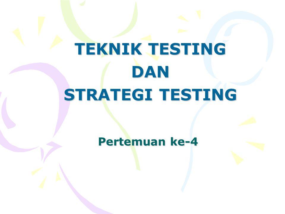 TEKNIK TESTING DAN STRATEGI TESTING
