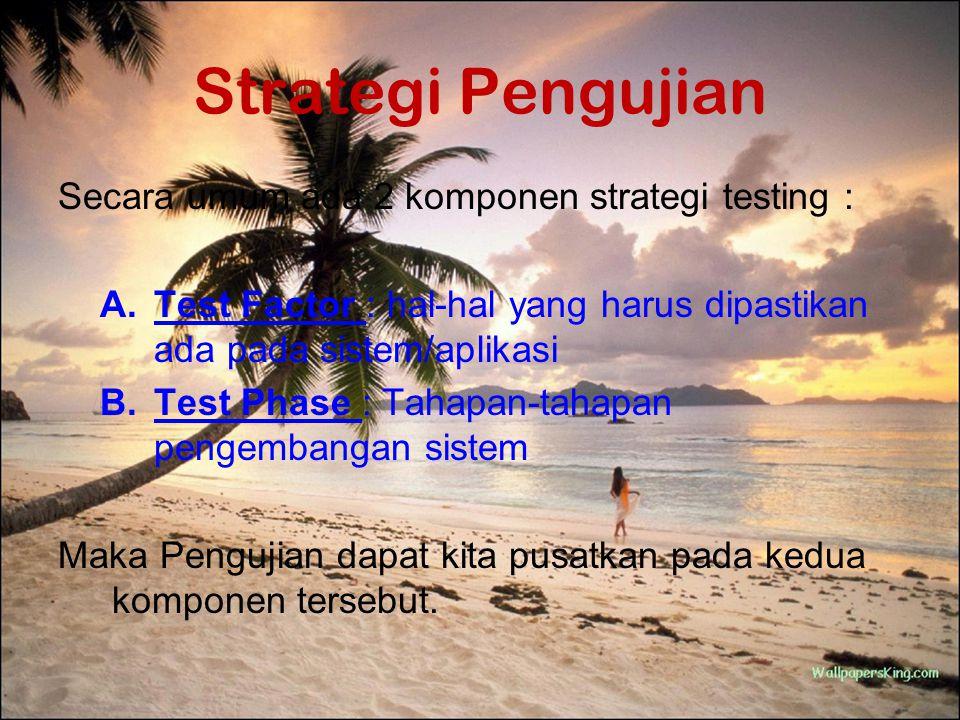 Strategi Pengujian Secara umum ada 2 komponen strategi testing :