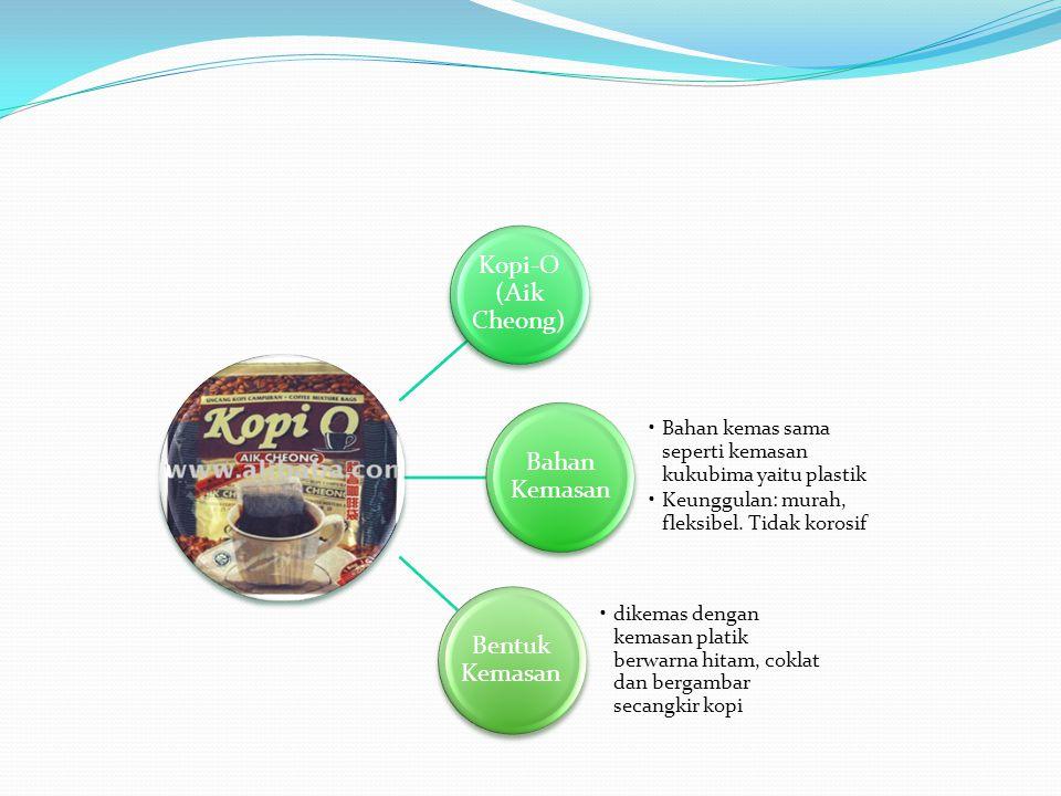 Kopi-O (Aik Cheong) Bahan Kemasan. Bahan kemas sama seperti kemasan kukubima yaitu plastik. Keunggulan: murah, fleksibel. Tidak korosif.