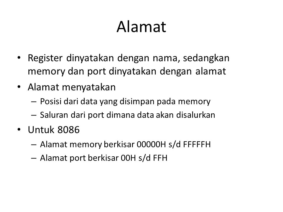 Alamat Register dinyatakan dengan nama, sedangkan memory dan port dinyatakan dengan alamat. Alamat menyatakan.