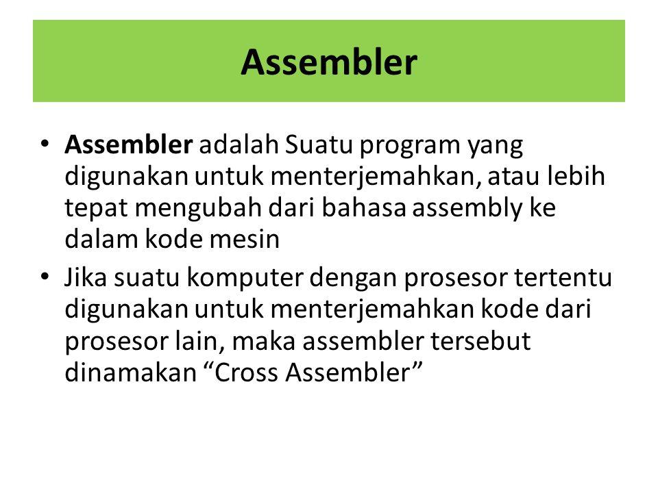 Assembler Assembler adalah Suatu program yang digunakan untuk menterjemahkan, atau lebih tepat mengubah dari bahasa assembly ke dalam kode mesin.