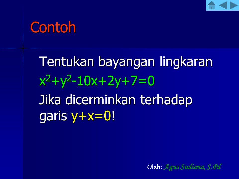 Contoh x2+y2-10x+2y+7=0 Jika dicerminkan terhadap garis y+x=0!