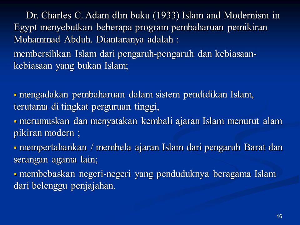 Dr. Charles C. Adam dlm buku (1933) Islam and Modernism in Egypt menyebutkan beberapa program pembaharuan pemikiran Mohammad Abduh. Diantaranya adalah :