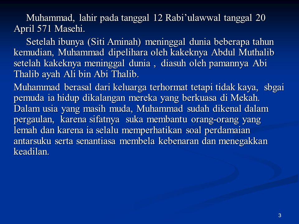Muhammad, lahir pada tanggal 12 Rabi'ulawwal tanggal 20 April 571 Masehi.