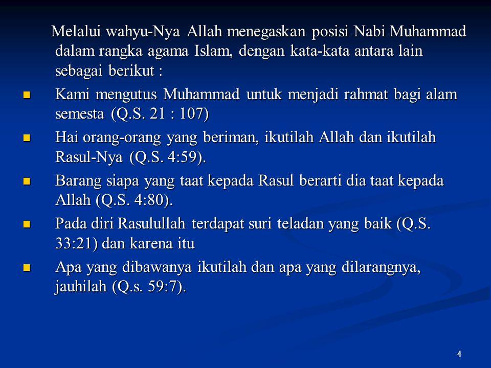Melalui wahyu-Nya Allah menegaskan posisi Nabi Muhammad dalam rangka agama Islam, dengan kata-kata antara lain sebagai berikut :