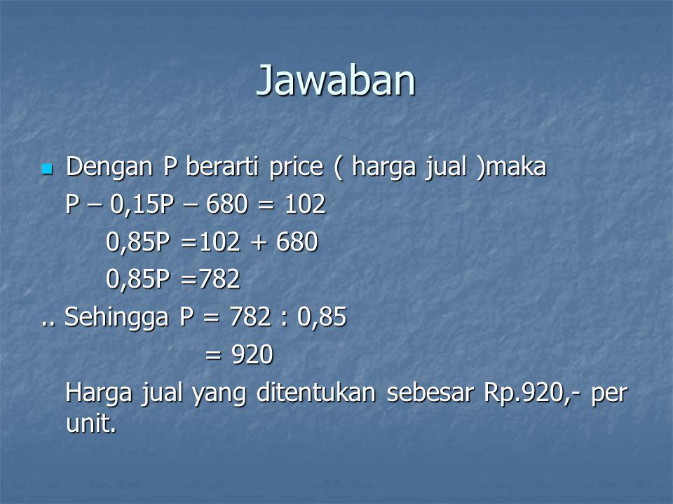 Jawaban Dengan P berarti price ( harga jual )maka