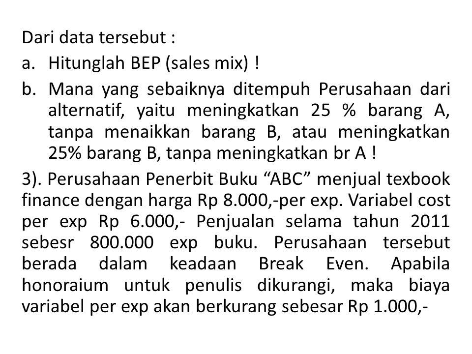 Dari data tersebut : Hitunglah BEP (sales mix) !
