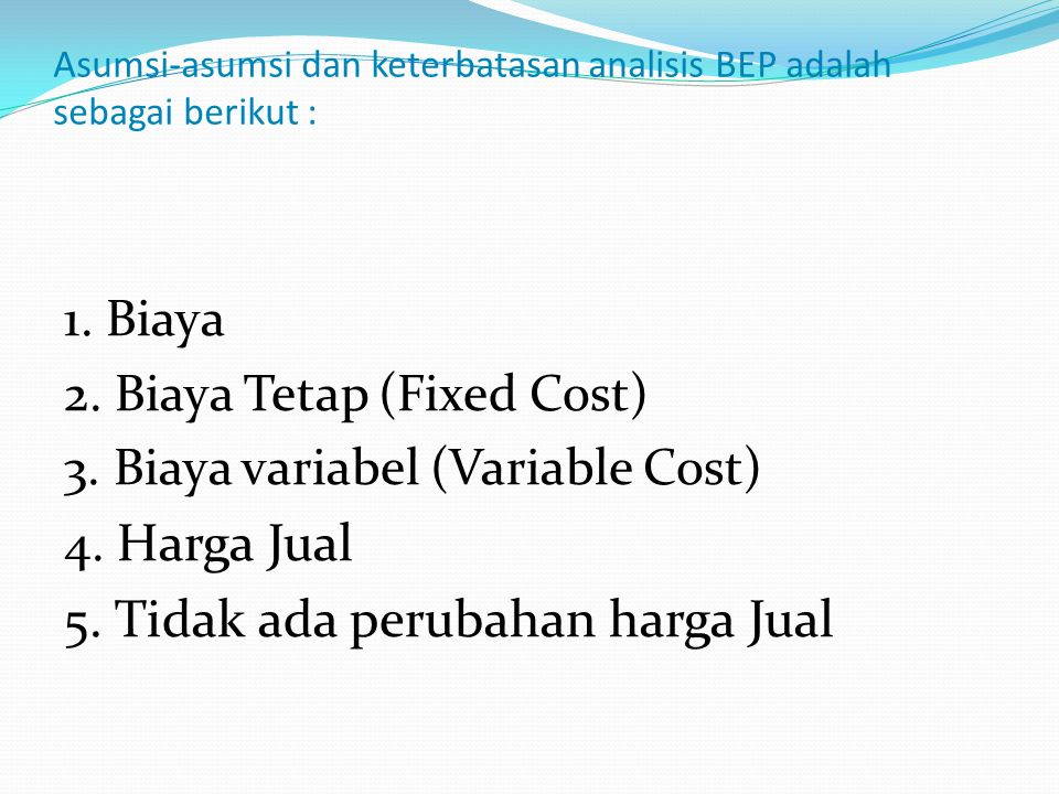 Asumsi-asumsi dan keterbatasan analisis BEP adalah sebagai berikut :