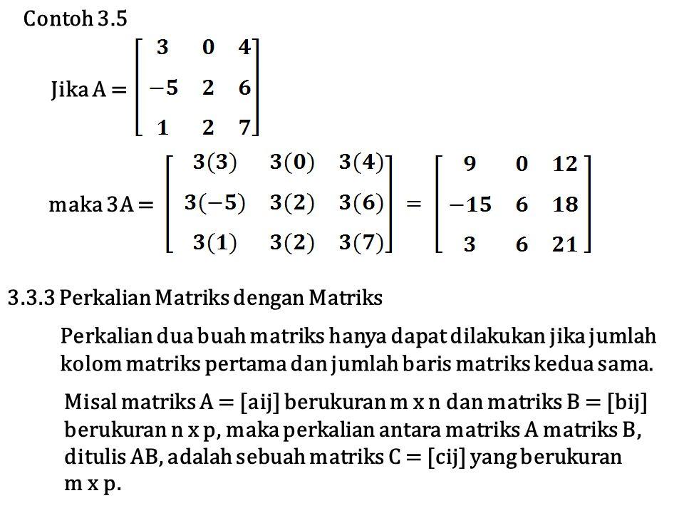Contoh 3.5 Jika A = maka 3A = 3.3.3 Perkalian Matriks dengan Matriks. Perkalian dua buah matriks hanya dapat dilakukan jika jumlah.