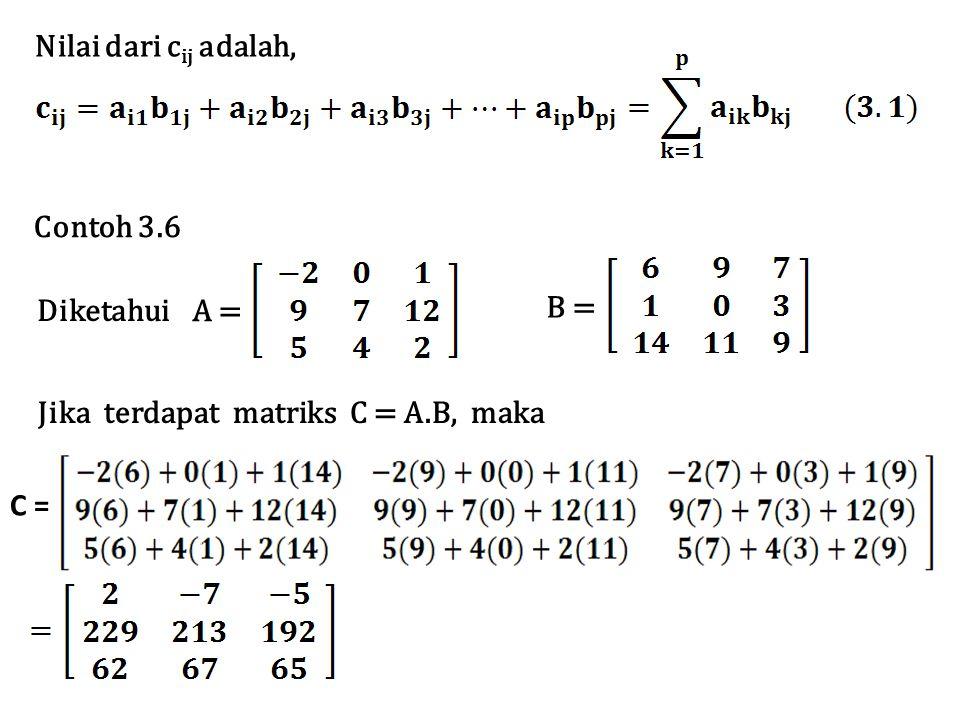 Nilai dari cij adalah, Contoh 3.6 A = B = Diketahui Jika terdapat matriks C = A.B, maka C =