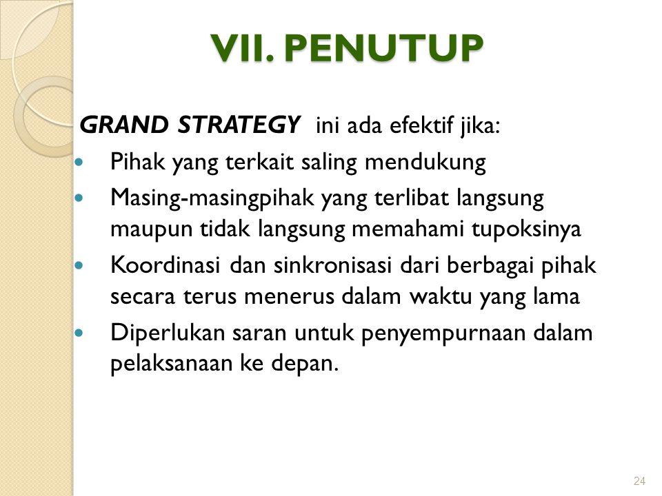 VII. PENUTUP GRAND STRATEGY ini ada efektif jika: