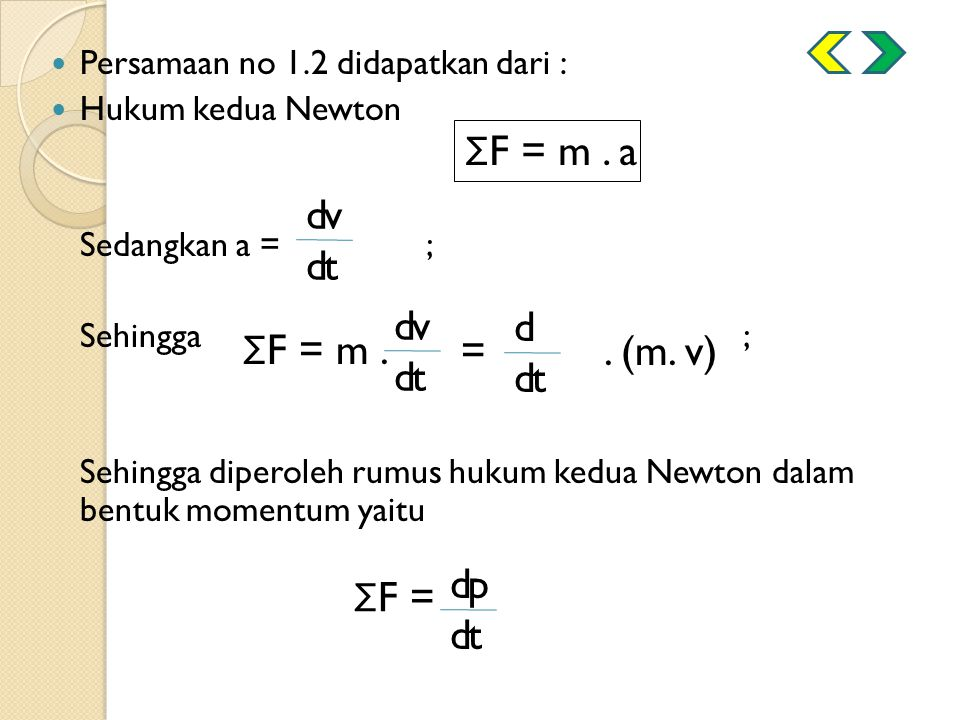 ΣF = m . a dv dt ΣF = m . dv dt = . (m. v) d ΣF = dp dt