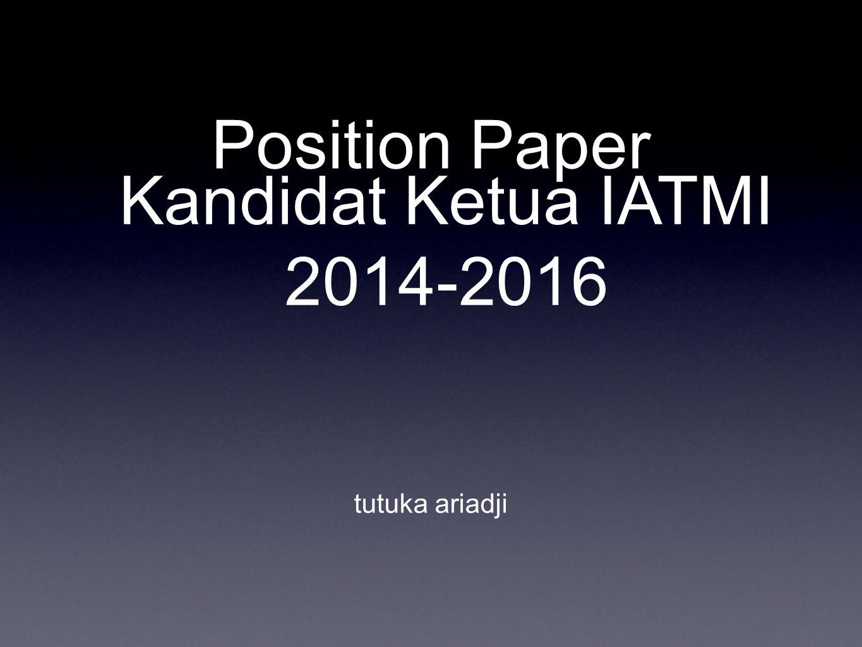 Position Paper Kandidat Ketua IATMI 2014-2016 tutuka ariadji