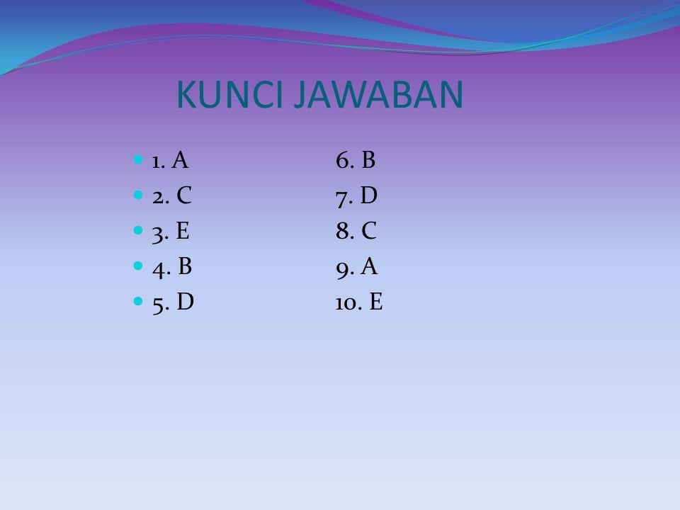 KUNCI JAWABAN 1. A 6. B 2. C 7. D 3. E 8. C 4. B 9. A 5. D 10. E