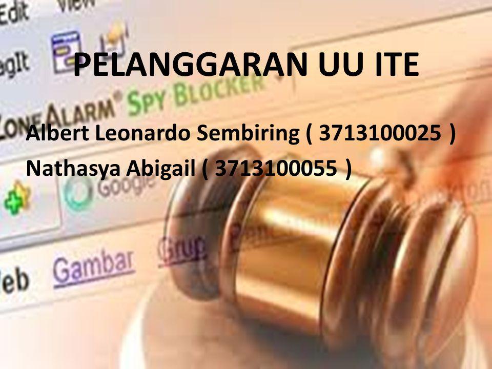 PELANGGARAN UU ITE Albert Leonardo Sembiring ( 3713100025 )