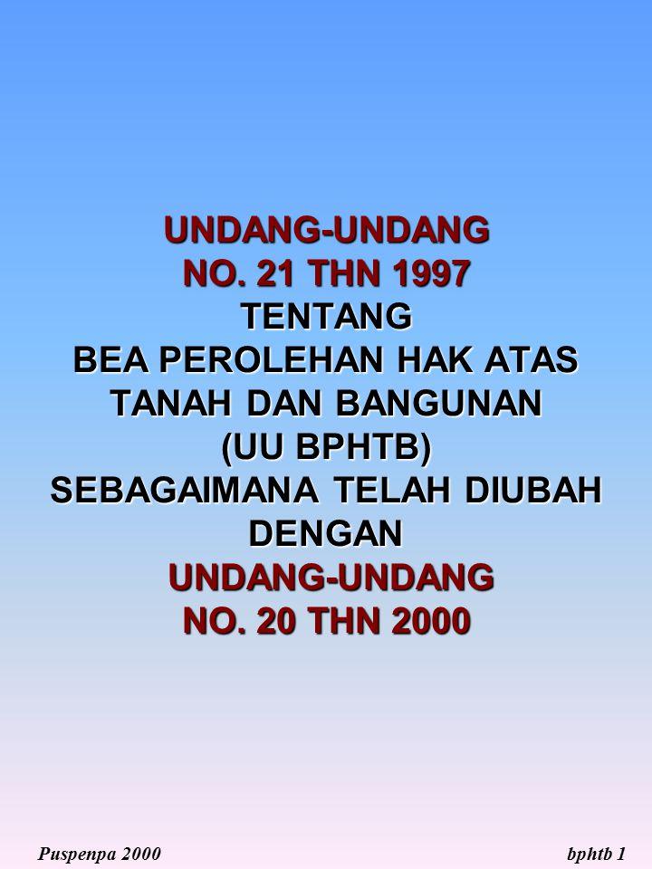 UNDANG-UNDANG NO. 21 THN 1997 TENTANG BEA PEROLEHAN HAK ATAS TANAH DAN BANGUNAN (UU BPHTB) SEBAGAIMANA TELAH DIUBAH DENGAN UNDANG-UNDANG NO. 20 THN 2000
