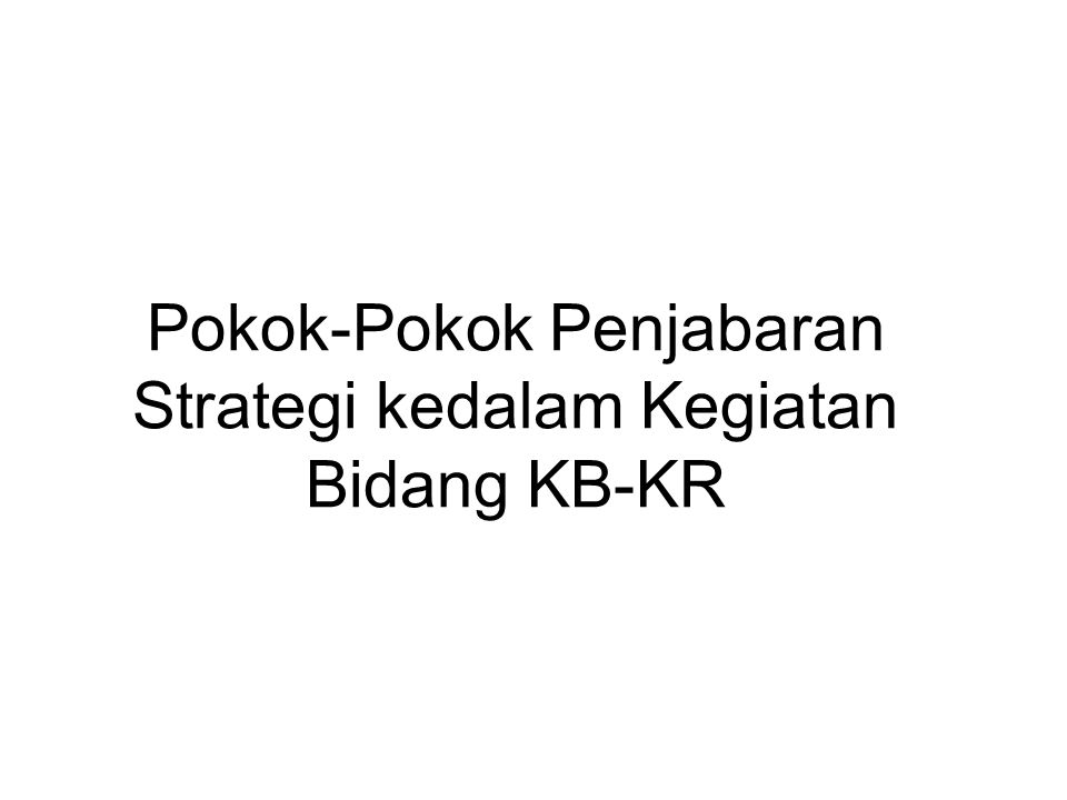 Pokok-Pokok Penjabaran Strategi kedalam Kegiatan Bidang KB-KR